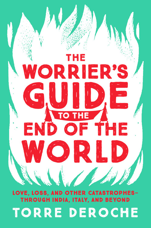 The Worrier's Guide to the End of the World by Torre DeRoche